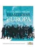 Cover for Vi tar debatten om framtidens Europa