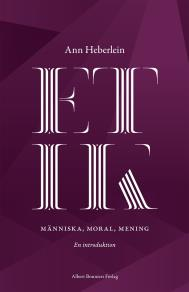 Cover for Etik : Människa, moral, mening. En introduktion