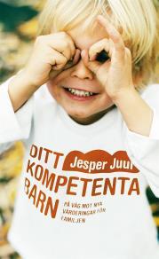 Cover for Ditt kompetenta barn: På väg mot nya värderingar för familjen