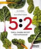 Bokomslag för Succémetoden 5:2. Enkla, snabba recept för fastedagar