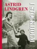 Omslagsbild för Astrid Lindgren i Stockholm. En biografi