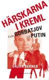 Bokomslag för Härskarna i Kreml - från Gorbatjov till Putin