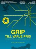 Omslagsbild för Grip till varje pris : Falkarna, CSG och de rättsvidriga väktarmetoderna