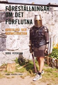 Cover for Föreställningar om det förflutna: Arkeologi och rekonstruktion