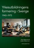 Omslagsbild för Yrkesutbildningens formering i Sverige 1940-1975