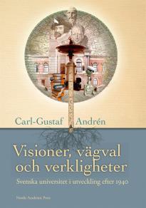 Cover for Visioner, vägval och verkligheter : svenska universitet och högskolor i utveckling efter 1940