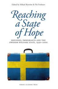 Cover for Reaching a state of hope : refugees, immigrants and the swedish welfare state, 1930-2000