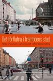 Omslagsbild för Det förflutna i framtidens stad : tankar om kulturarv, konsumtion och hållbar stadsutveckling