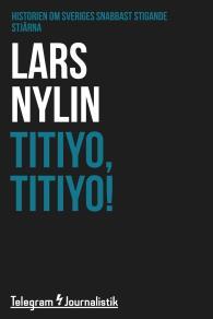 Omslagsbild för Titiyo, Titiyo! - Historien om Sveriges snabbast stigande stjärna