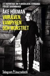 Omslagsbild för Varulven, vampyren och monstret - Ett reportage om filmvärldens vurmande för det skrämmande
