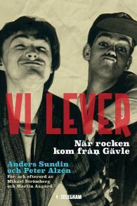 Omslagsbild för Vi lever - När rocken kom från Gävle