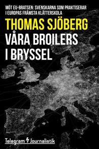 Omslagsbild för Våra broilers i Bryssel - Möt EU-bratsen: Svenskarna som praktiserar i Europas främsta klätterskola
