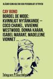 Omslagsbild för Bordel de mode - Kläder som kultur och personligt uttryck: Kvinnligt nytänkande - Coco Chanel, Vivienne Westwood, Donna Karan, Isabel Marant, Madeleine Vionnet