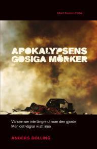 Cover for Apokalypsens gosiga mörker : Världen ser inte längre ut som den gjorde men det vägrar vi att inse