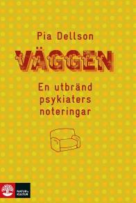 Cover for Väggen : en utbränd psykiaters noteringar