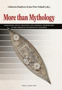 Cover for More than Mythology: Narratives, Ritual Practices and Regional Distribution in pre-Christian Scandinavian Religions