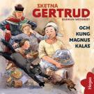 Omslagsbild för Sketna Gertrud och kung Magnus kalas
