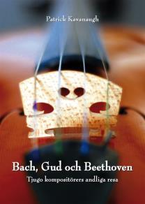 Omslagsbild för Bach, Gud och Beethoven: Tjugo kompositörers andliga resa