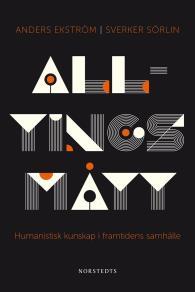 Omslagsbild för Alltings mått : Humanistisk kunskap i framtidens samhälle