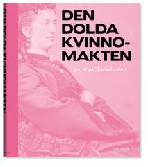 Cover for Den dolda kvinnomakten : 500 år på Skarhults slott