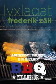 Cover for Lyxlagat: BBQ - Amerikansk barbecue, öl och bourbon: Tillbehör