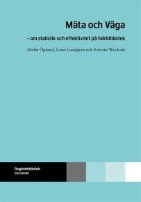 Cover for Mäta och väga : om statistik och effektivitet på folkbibliotek