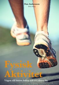 Cover for Fysisk Aktivitet : Vägen till bättre hälsa och ett rikare liv