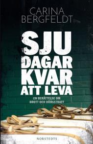 Cover for Sju dagar kvar att leva : en berättelse om brott och dödsstraff