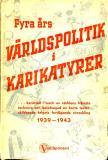 Omslagsbild för Fyra års VÄRLDSPOLITIK i KARIKATYRER: ... berättad i tusch av världens främsta tecknare och beledsagad av korta texter, skildrande krigets fortlöpande utveckling 1939-1943