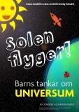 Cover for Solen flyger, barns tankar om universum