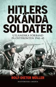 Omslagsbild för Hitlers okända soldater: utländska förband på östfronten 1941-45