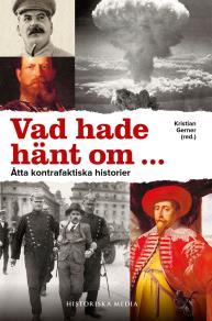 Cover for Vad hade hänt om ... : åtta kontrafaktiska historier