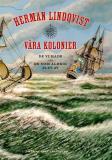 Cover for Våra kolonier : de vi hade och de som aldrig blev av