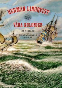 Omslagsbild för Våra kolonier : de vi hade och de som aldrig blev av