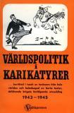 Omslagsbild för VÄRLDSPOLITIK i KARIKATYRER ... berättad i tusch av tecknare från hela världen och beledsagad av korta texter, skildrande krigets fortlöpande utveckling 1943 - 1945