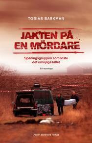 Cover for Jakten på en mördare : Ett reportage om spaningsgruppen som löste det omöjliga fallet