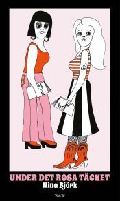 Omslagsbild för Under det rosa täcket : Om kvinnlighetens vara och feministiska strategier