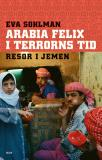 Cover for Arabia Felix i terrorns tid : Resor i Jemen