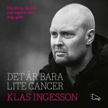 Cover for Det är bara lite cancer: om livet, döden och myten om mig själv