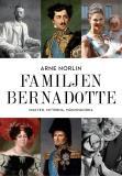 Omslagsbild för Familjen Bernadotte : Makten, myterna, människorna