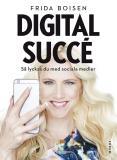Bokomslag för Digital succé : Så lyckas du med sociala medier