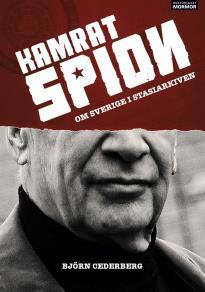 Omslagsbild för Kamrat, spion - Om Sverige i Stasiarkiven
