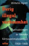 Cover for Övrig illegal verksamhet : Övervakningen av de svenska kärnvapenmotståndare 1958-1968