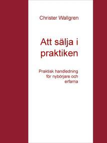 Cover for Att sälja i praktiken: Praktisk handledning för nybörjare och erfarna