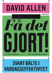Omslagsbild för Få det gjort! (reviderad utgåva) : Svart bälte i vardagseffektivitet