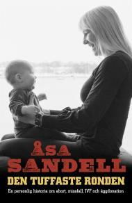 Omslagsbild för Den tuffaste ronden: En personlig historia om abort, missfall, IVF och äggdonation
