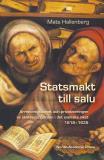 Cover for Statsmakt till salu : arrendesystemet och privatiseringen av skatteuppbörden i det svenska riket 1618-1635