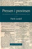 Omslagsbild för Pressen i provinsen: Från medborgerliga samtal till modern opinionsbildning 1750-1850