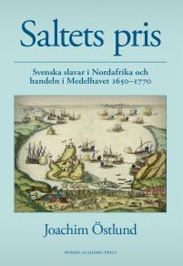 Omslagsbild för Saltets pris : svenska slavar i Nordafrika och handeln i Medelhavet 1650-1770