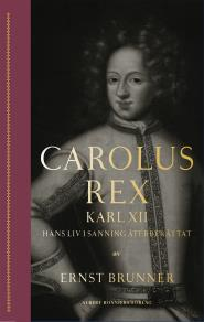 Cover for Carolus Rex : Karl XII – hans liv i sanning återberättat